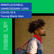 IRREPLACEABLE, UNNECESSARY LOSS: COVID-19 and Young Black Men