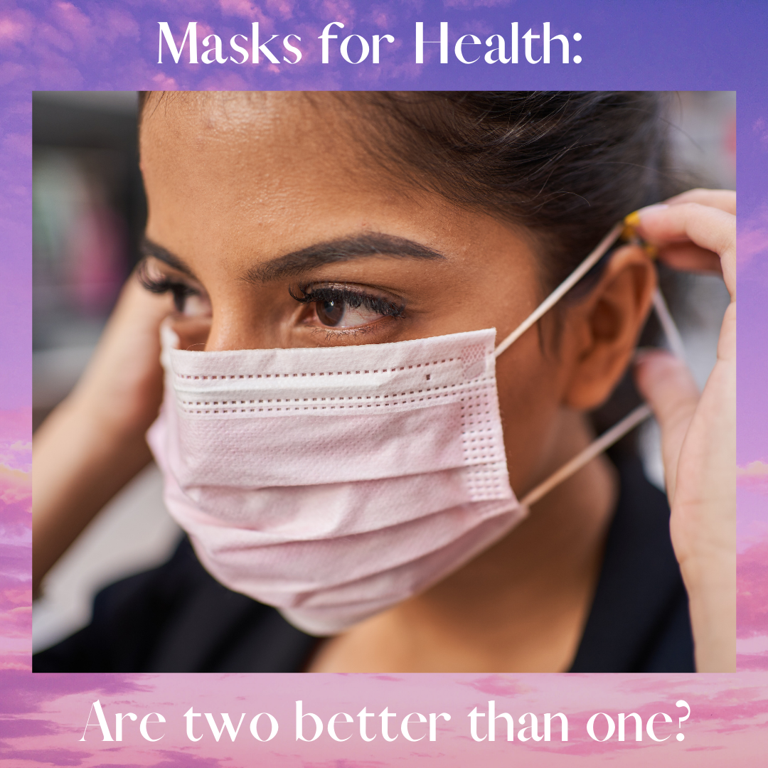 Masks for Health: Are Two Better than One?